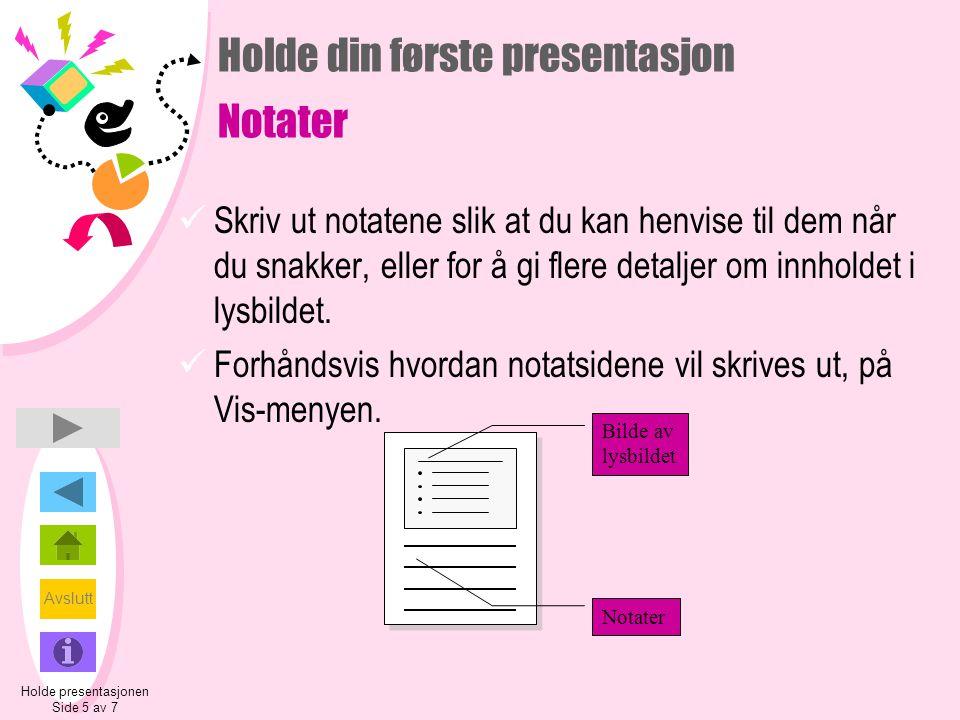 Avslutt Holde din første presentasjon Notater  Skriv ut notatene slik at du kan henvise til dem når du snakker, eller for å gi flere detaljer om innholdet i lysbildet.