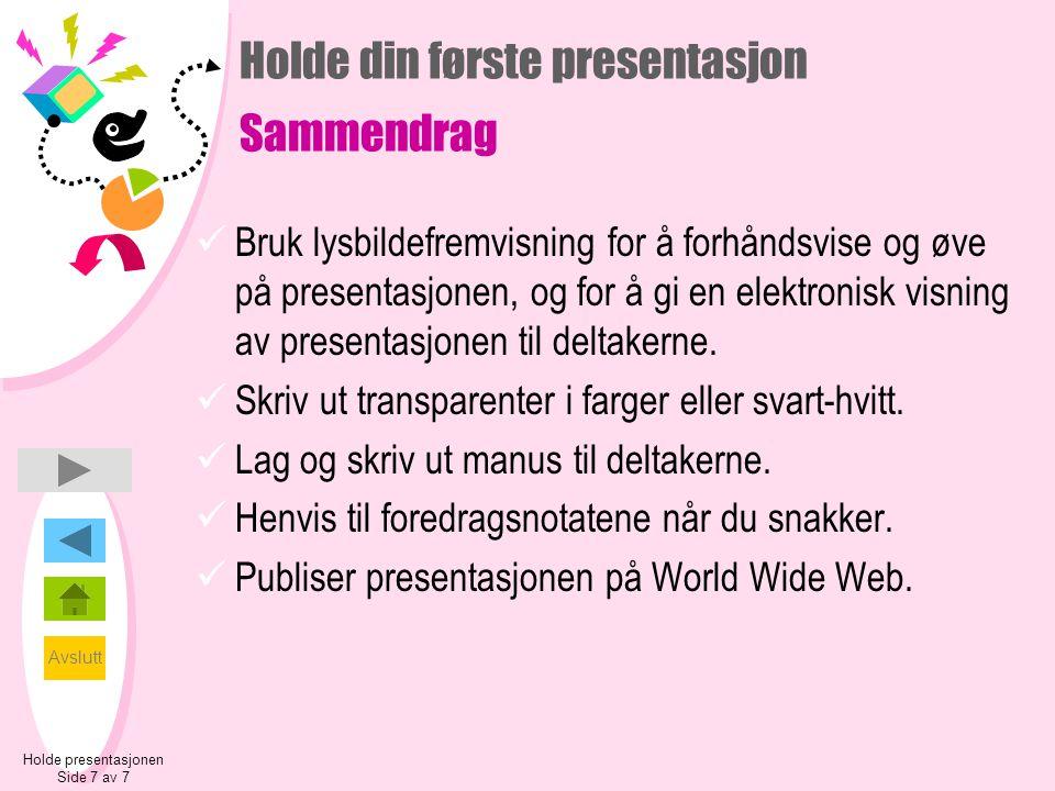 Avslutt Holde presentasjonen Side 7 av 7 Holde din første presentasjon Sammendrag  Bruk lysbildefremvisning for å forhåndsvise og øve på presentasjonen, og for å gi en elektronisk visning av presentasjonen til deltakerne.