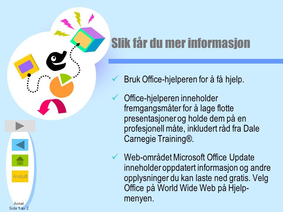 Avslutt Slik får du mer informasjon  Bruk Office-hjelperen for å få hjelp.