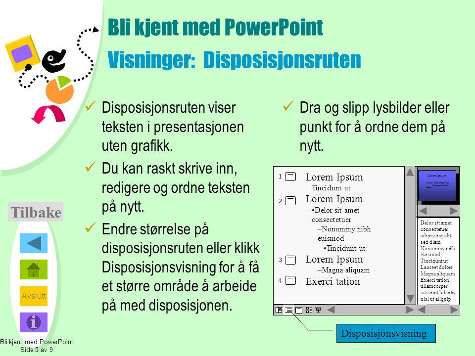 Avslutt Lage din første presentasjon Starte fra begynnelsen  Velg utformingsmal fra oppstartsdialogboksen for PowerPoint for å velge et utseende på presentasjonen.