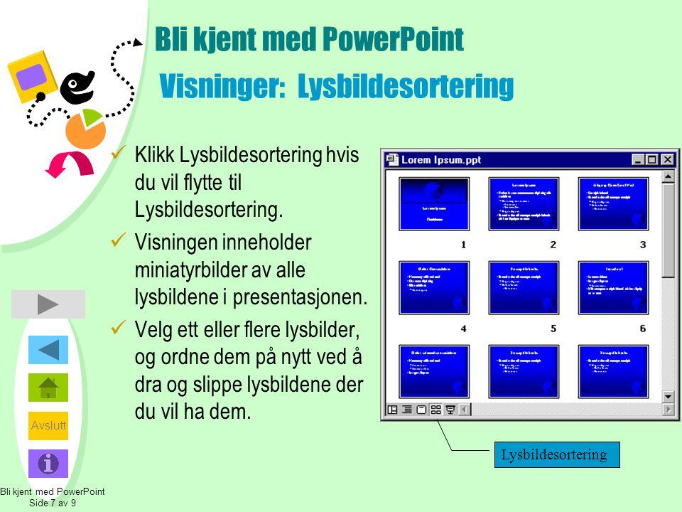 Avslutt Bli kjent med PowerPoint Visninger: Lysbildesortering  Klikk Lysbildesortering hvis du vil flytte til Lysbildesortering.