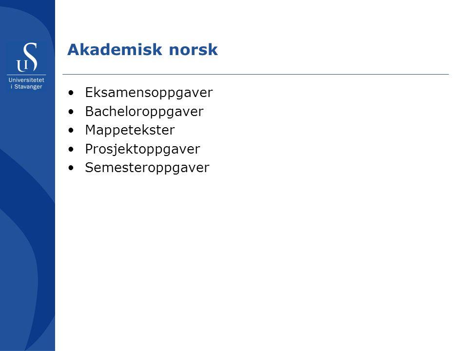 Akademisk norsk •Eksamensoppgaver •Bacheloroppgaver •Mappetekster •Prosjektoppgaver •Semesteroppgaver