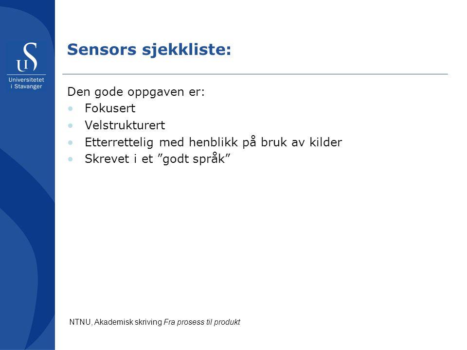 """Sensors sjekkliste: Den gode oppgaven er: •Fokusert •Velstrukturert •Etterrettelig med henblikk på bruk av kilder •Skrevet i et """"godt språk"""" NTNU, Aka"""