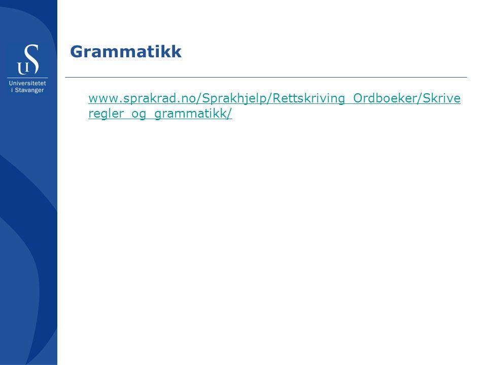 Grammatikk www.sprakrad.no/Sprakhjelp/Rettskriving_Ordboeker/Skrive regler_og_grammatikk/