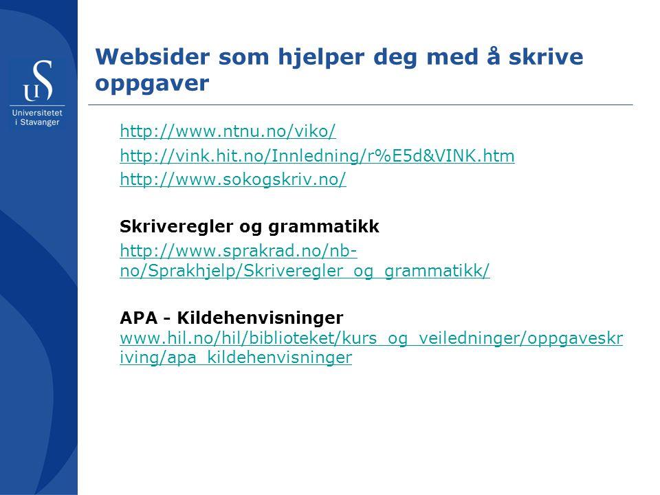Websider som hjelper deg med å skrive oppgaver http://www.ntnu.no/viko/ http://vink.hit.no/Innledning/r%E5d&VINK.htm http://www.sokogskriv.no/ Skriveregler og grammatikk http://www.sprakrad.no/nb- no/Sprakhjelp/Skriveregler_og_grammatikk/ APA - Kildehenvisninger www.hil.no/hil/biblioteket/kurs_og_veiledninger/oppgaveskr iving/apa_kildehenvisninger www.hil.no/hil/biblioteket/kurs_og_veiledninger/oppgaveskr iving/apa_kildehenvisninger