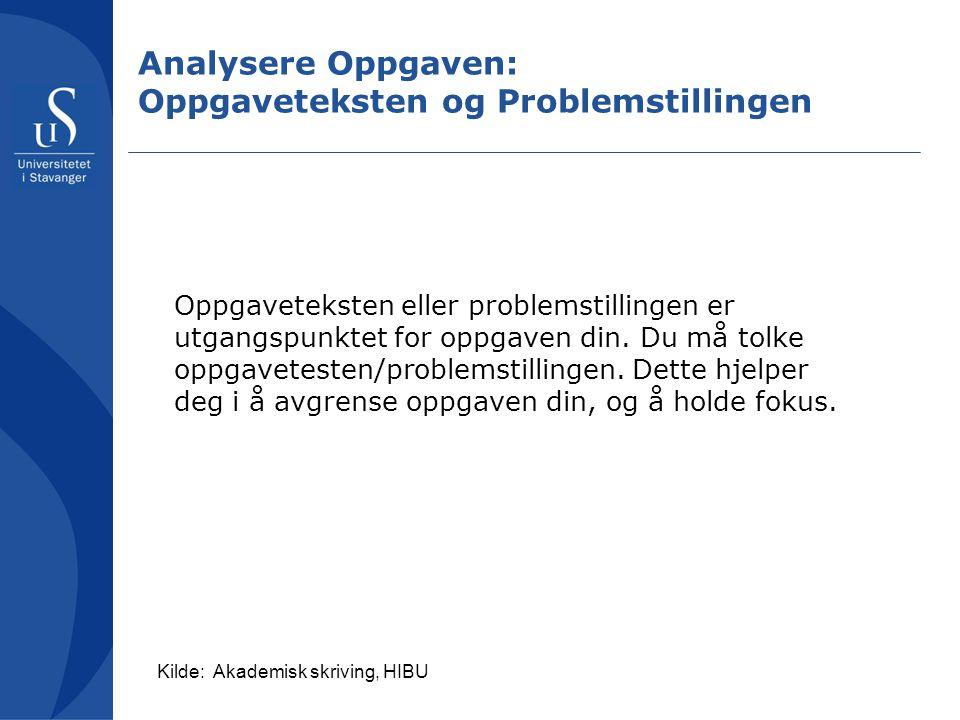 Analysere Oppgaven: Oppgaveteksten og Problemstillingen Oppgaveteksten eller problemstillingen er utgangspunktet for oppgaven din.