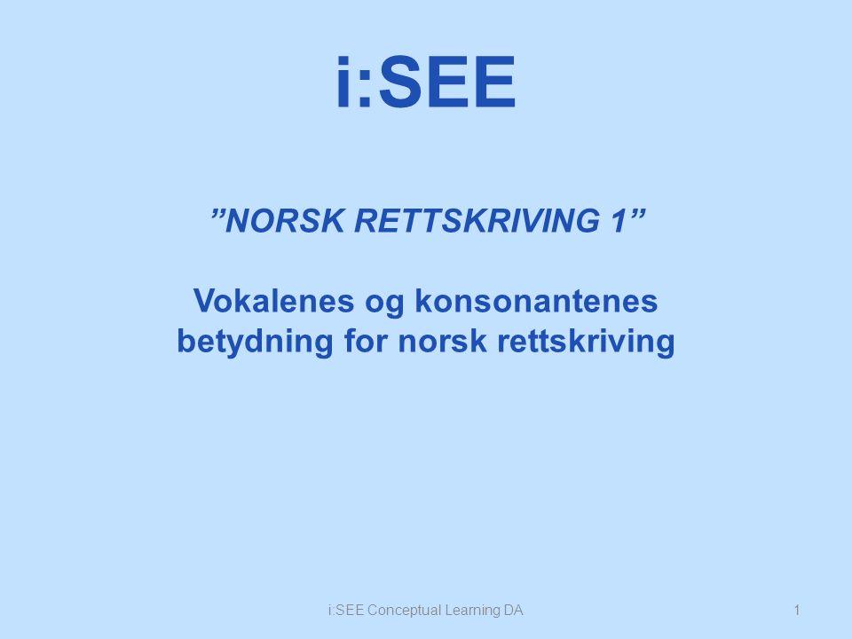 NORSK RETTSKRIVING 1 Vokalenes og konsonantenes betydning for norsk rettskriving 1i:SEE Conceptual Learning DA i:SEE