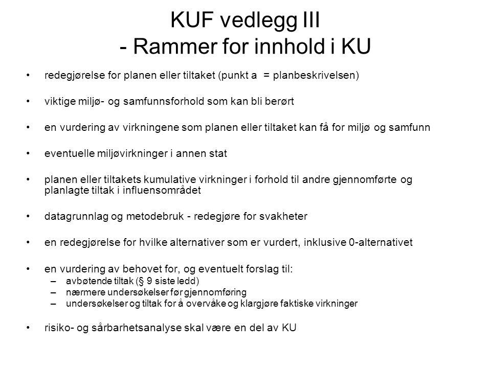 KUF vedlegg III - Rammer for innhold i KU •redegjørelse for planen eller tiltaket (punkt a = planbeskrivelsen) •viktige miljø- og samfunnsforhold som