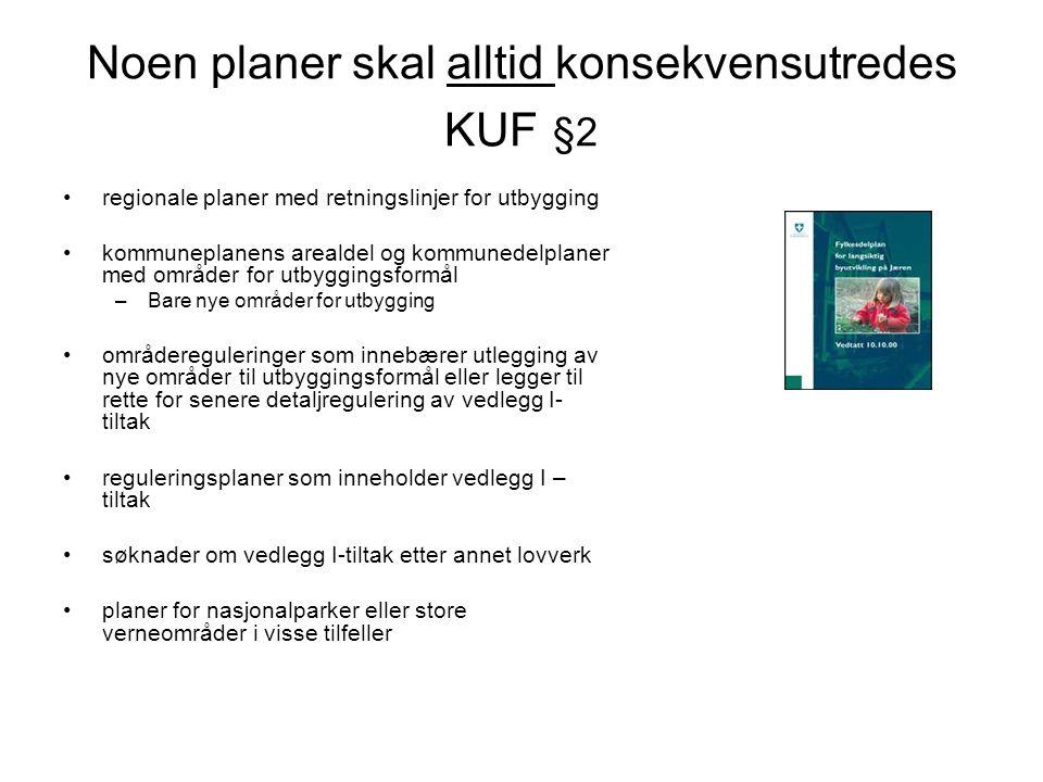 Noen planer skal alltid konsekvensutredes KUF §2 •regionale planer med retningslinjer for utbygging •kommuneplanens arealdel og kommunedelplaner med o