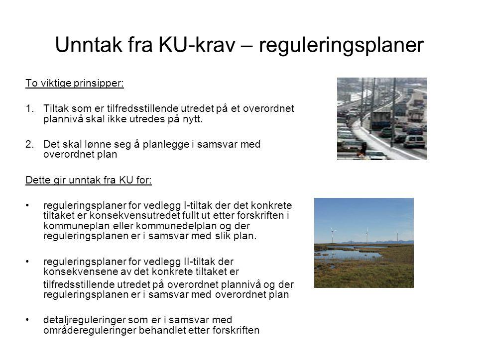 Unntak fra KU-krav – reguleringsplaner To viktige prinsipper: 1.Tiltak som er tilfredsstillende utredet på et overordnet plannivå skal ikke utredes på
