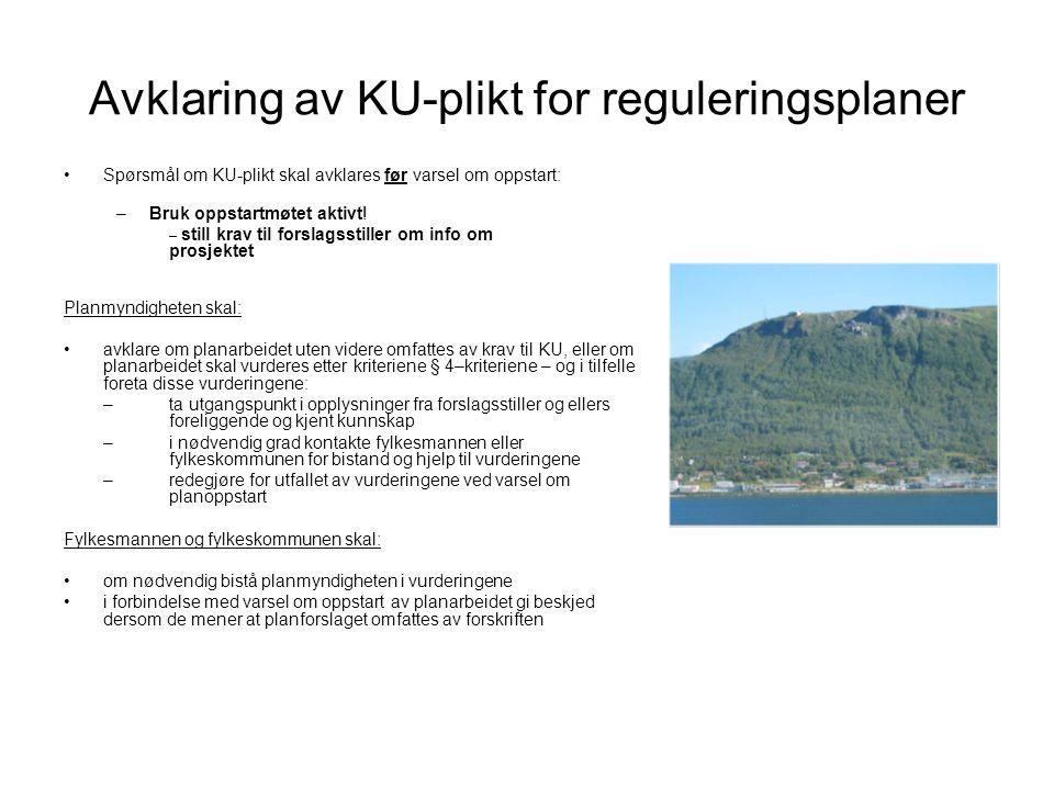 Avklaring av KU-plikt for reguleringsplaner •Spørsmål om KU-plikt skal avklares før varsel om oppstart: –Bruk oppstartmøtet aktivt! – still krav til f