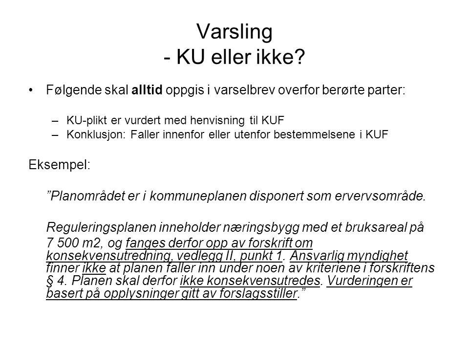 Varsling - KU eller ikke? •Følgende skal alltid oppgis i varselbrev overfor berørte parter: –KU-plikt er vurdert med henvisning til KUF –Konklusjon: F