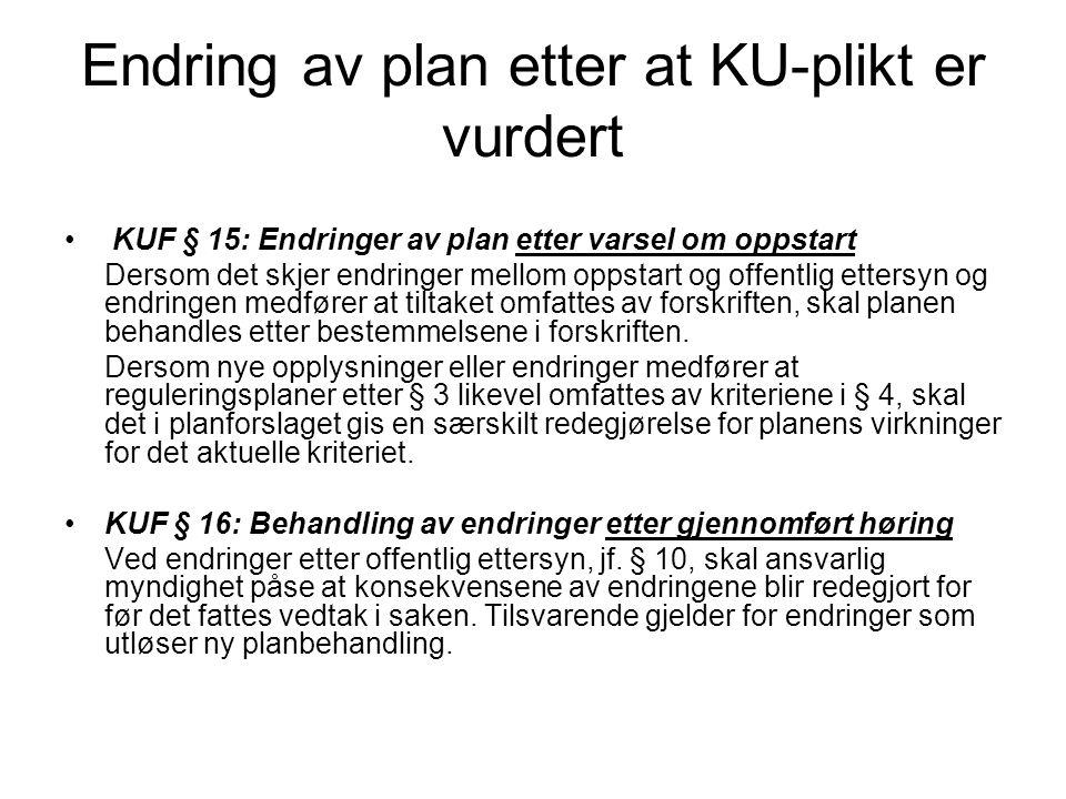 Endring av plan etter at KU-plikt er vurdert • KUF § 15: Endringer av plan etter varsel om oppstart Dersom det skjer endringer mellom oppstart og offe