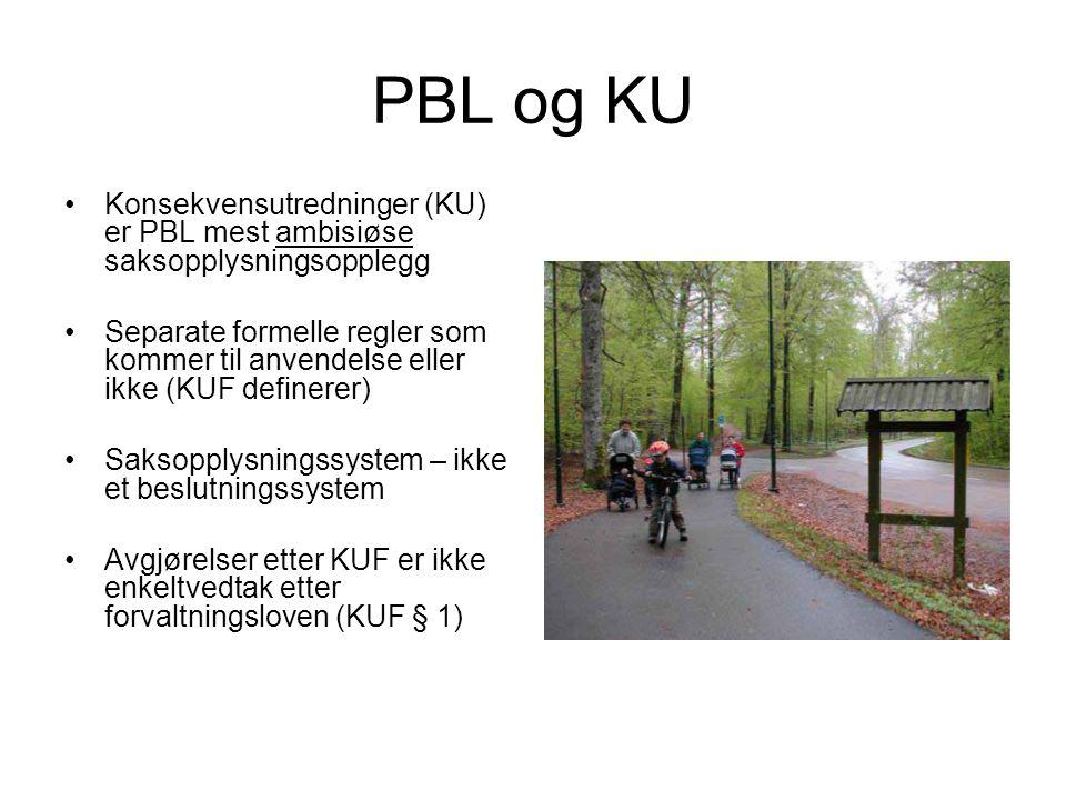 PBL og KU •Konsekvensutredninger (KU) er PBL mest ambisiøse saksopplysningsopplegg •Separate formelle regler som kommer til anvendelse eller ikke (KUF