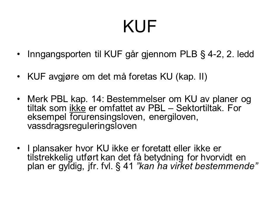 KUF •Inngangsporten til KUF går gjennom PLB § 4-2, 2. ledd •KUF avgjøre om det må foretas KU (kap. II) •Merk PBL kap. 14: Bestemmelser om KU av planer