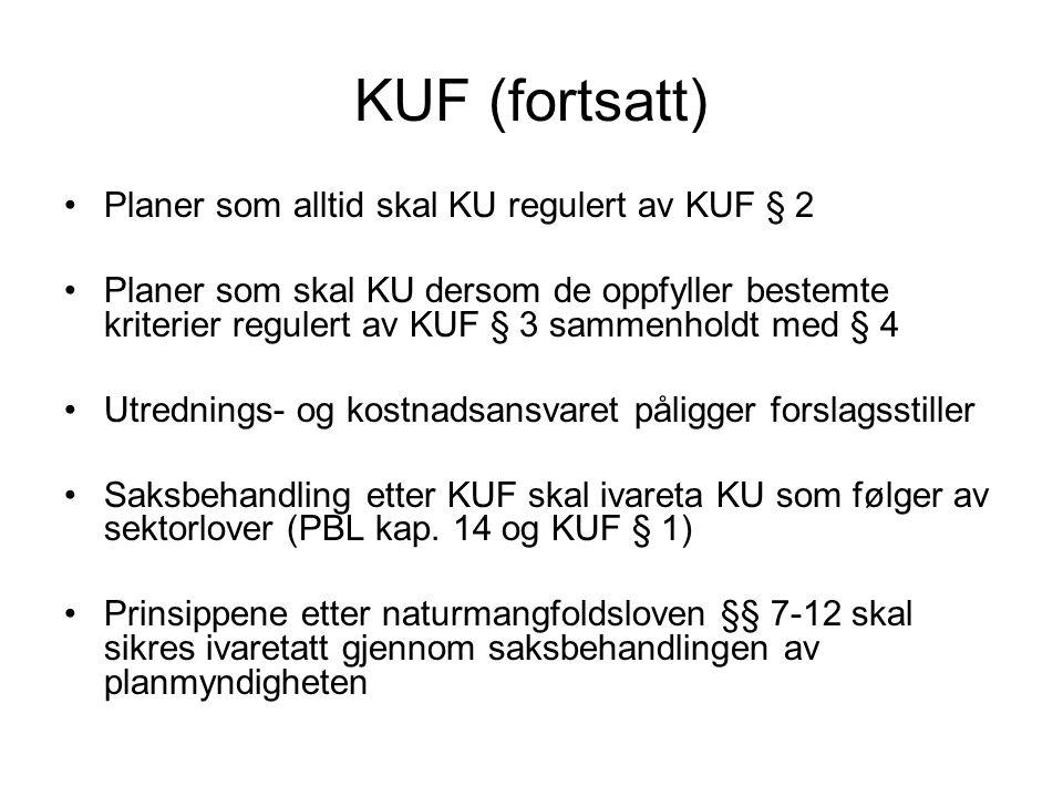 KUF (fortsatt) •Planer som alltid skal KU regulert av KUF § 2 •Planer som skal KU dersom de oppfyller bestemte kriterier regulert av KUF § 3 sammenhol