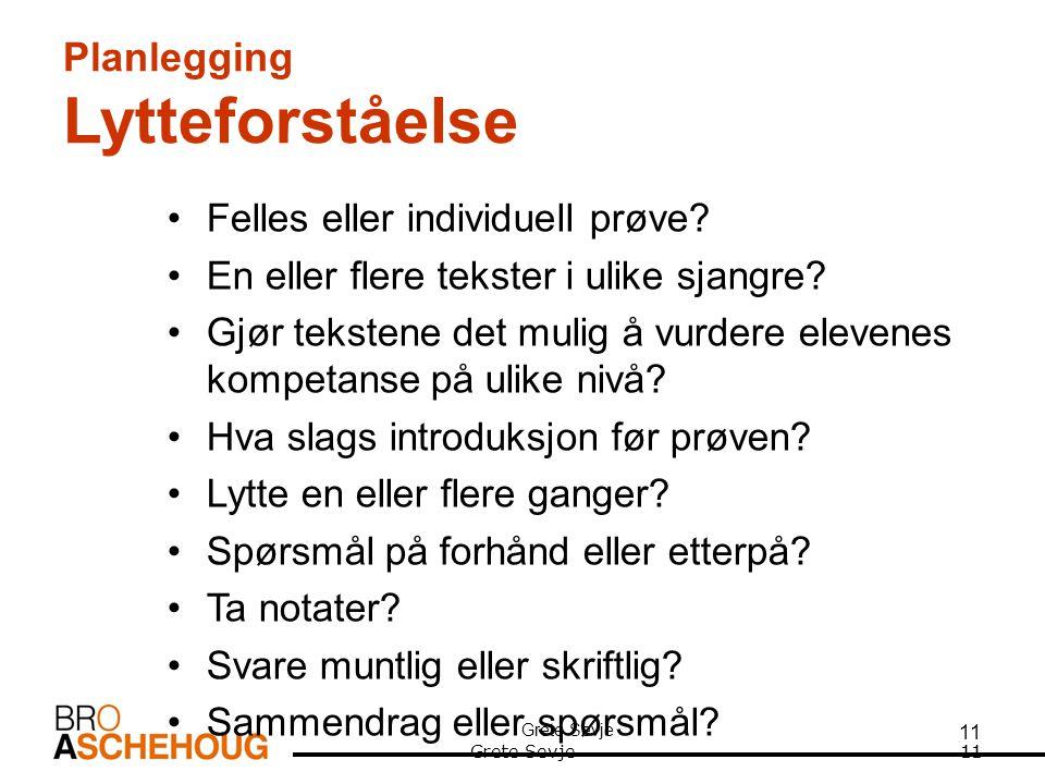 Grete Sevje 11 Planlegging Lytteforståelse •Felles eller individuell prøve.