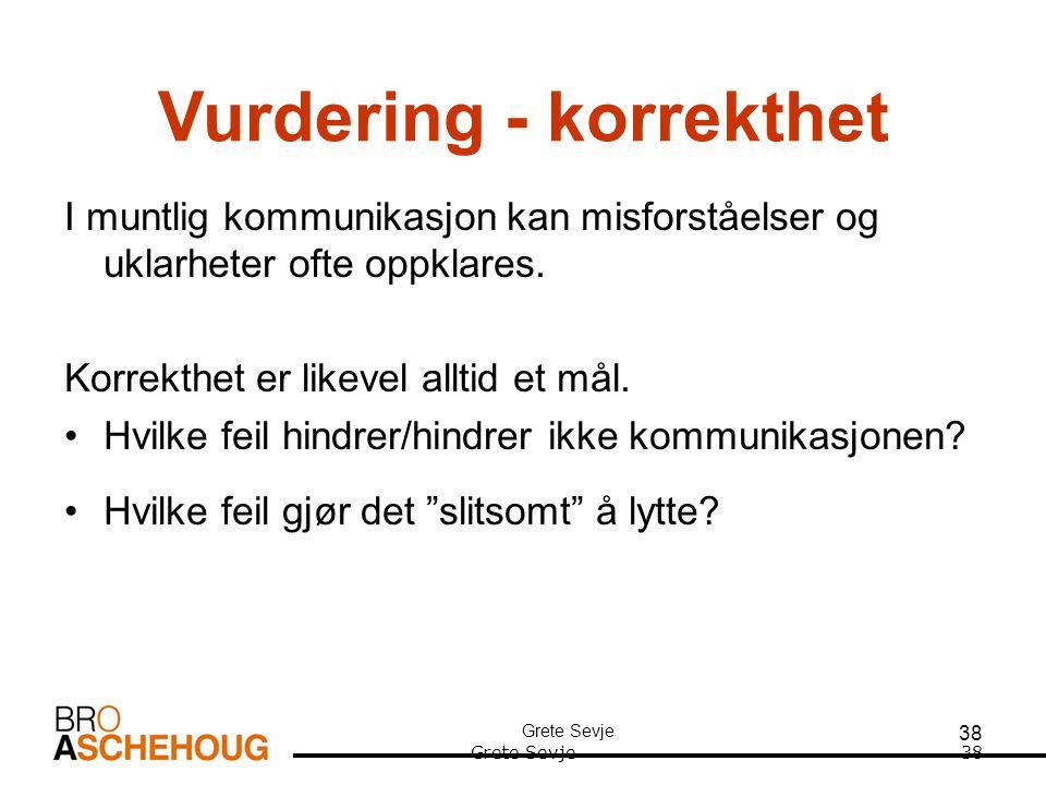 Grete Sevje 38 Grete Sevje Vurdering - korrekthet I muntlig kommunikasjon kan misforståelser og uklarheter ofte oppklares.