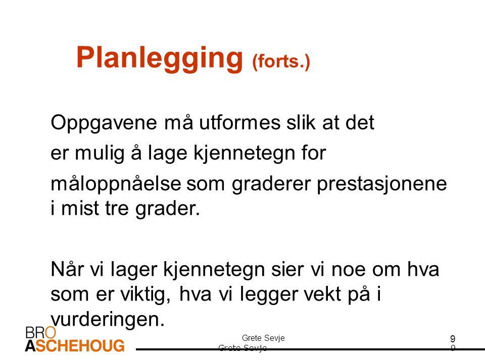 9 Planlegging (forts.) Oppgavene må utformes slik at det er mulig å lage kjennetegn for måloppnåelse som graderer prestasjonene i mist tre grader.