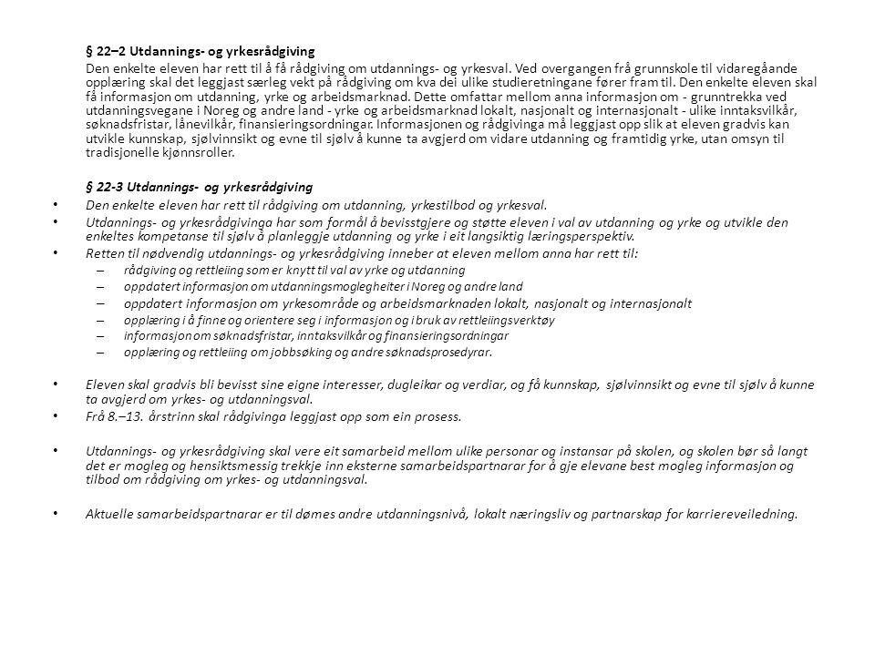 § 22–2 Utdannings- og yrkesrådgiving Den enkelte eleven har rett til å få rådgiving om utdannings- og yrkesval. Ved overgangen frå grunnskole til vida