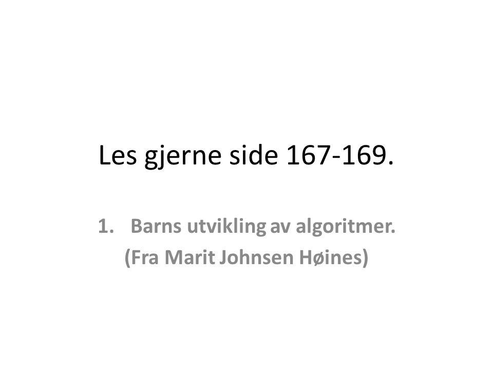 Les gjerne side 167-169. 1.Barns utvikling av algoritmer. (Fra Marit Johnsen Høines)