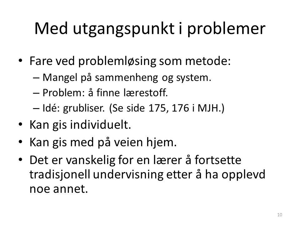 Med utgangspunkt i problemer • Fare ved problemløsing som metode: – Mangel på sammenheng og system. – Problem: å finne lærestoff. – Idé: grubliser. (S