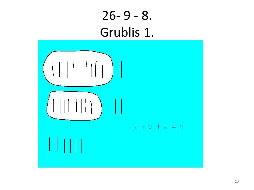 26- 9 - 8. Grublis 1. 13