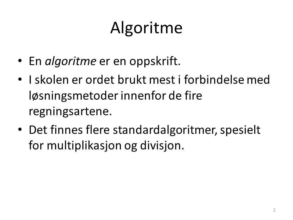 Algoritme • En algoritme er en oppskrift. • I skolen er ordet brukt mest i forbindelse med løsningsmetoder innenfor de fire regningsartene. • Det finn