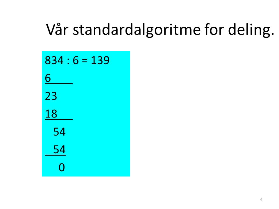 Vår standardalgoritme for deling. 4 834 : 6 = 139 6 23 18 54 0