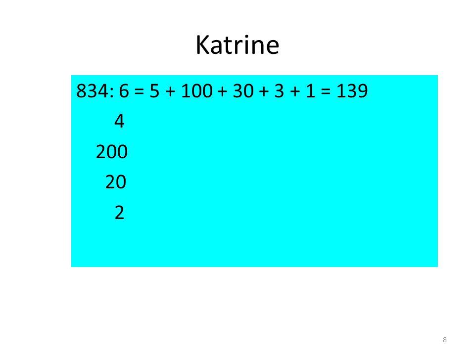 Katrine 8 834: 6 = 5 + 100 + 30 + 3 + 1 = 139 4 200 20 2