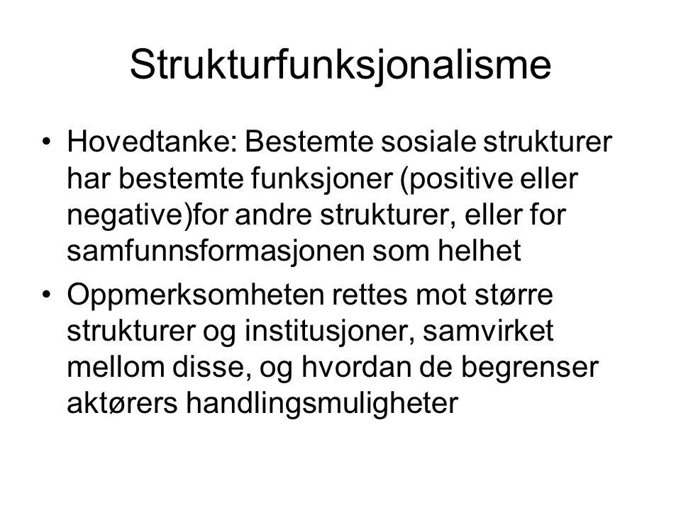 Strukturfunksjonalisme •Hovedtanke: Bestemte sosiale strukturer har bestemte funksjoner (positive eller negative)for andre strukturer, eller for samfu
