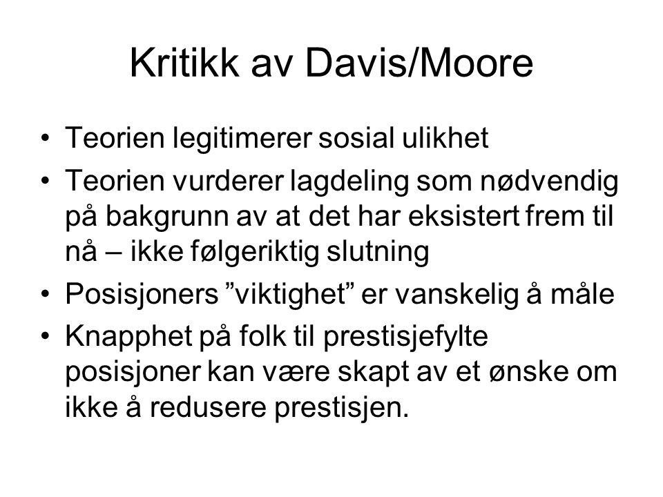 Kritikk av Davis/Moore •Teorien legitimerer sosial ulikhet •Teorien vurderer lagdeling som nødvendig på bakgrunn av at det har eksistert frem til nå –