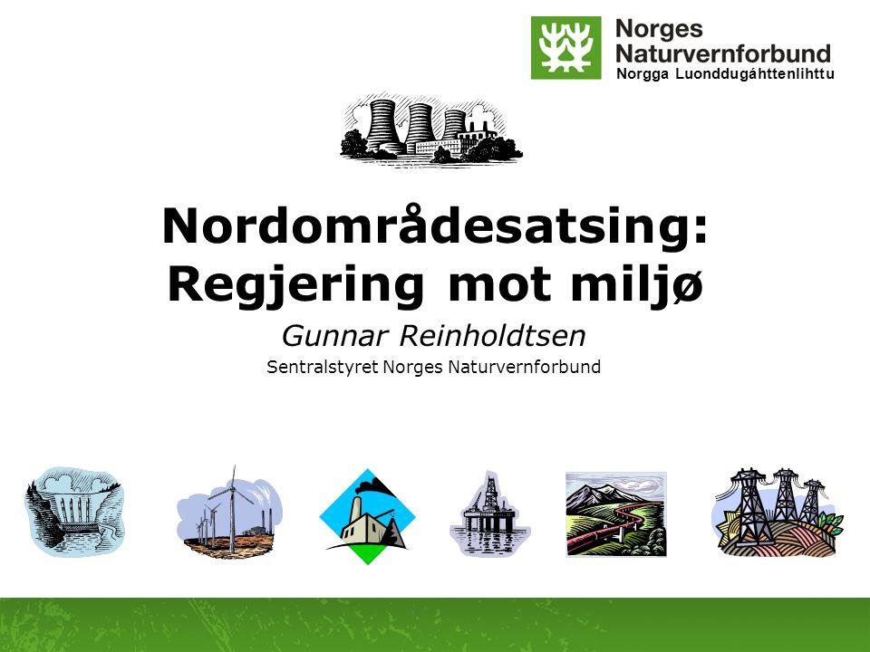 Norgga Luonddugáhttenlihttu Nordområdesatsing: Regjering mot miljø Gunnar Reinholdtsen Sentralstyret Norges Naturvernforbund