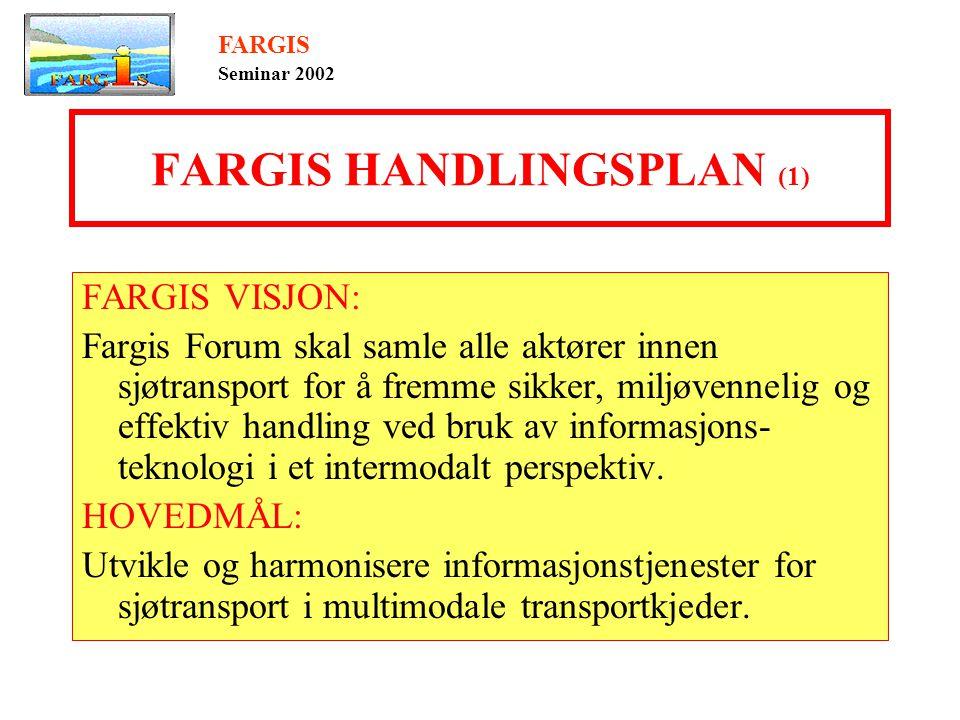 FARGIS HANDLINGSPLAN (1) FARGIS VISJON: Fargis Forum skal samle alle aktører innen sjøtransport for å fremme sikker, miljøvennelig og effektiv handling ved bruk av informasjons- teknologi i et intermodalt perspektiv.