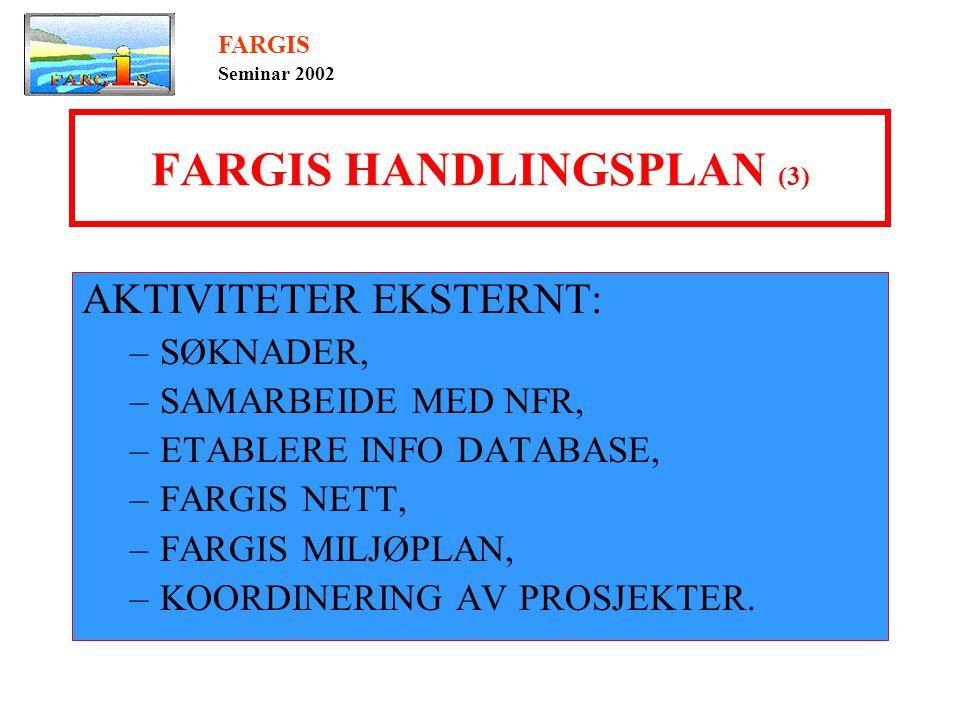 FARGIS HANDLINGSPLAN (3) AKTIVITETER EKSTERNT: –SØKNADER, –SAMARBEIDE MED NFR, –ETABLERE INFO DATABASE, –FARGIS NETT, –FARGIS MILJØPLAN, –KOORDINERING AV PROSJEKTER.