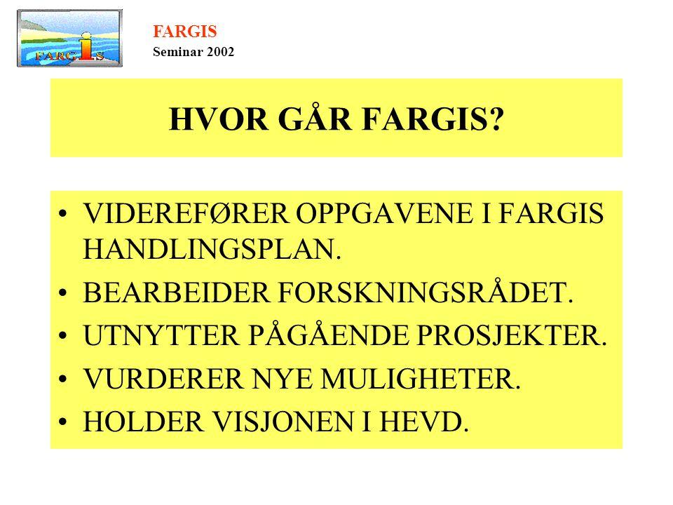 HVOR GÅR FARGIS. •VIDEREFØRER OPPGAVENE I FARGIS HANDLINGSPLAN.