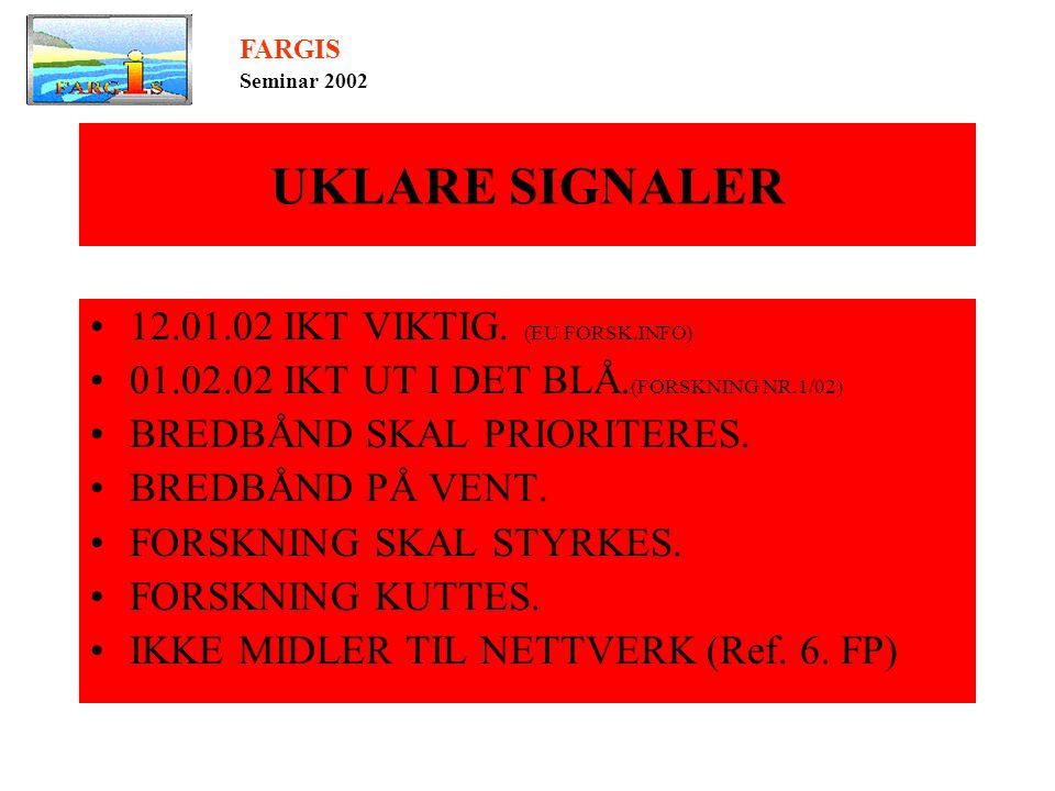 UKLARE SIGNALER •12.01.02 IKT VIKTIG. (EU FORSK.INFO) •01.02.02 IKT UT I DET BLÅ.