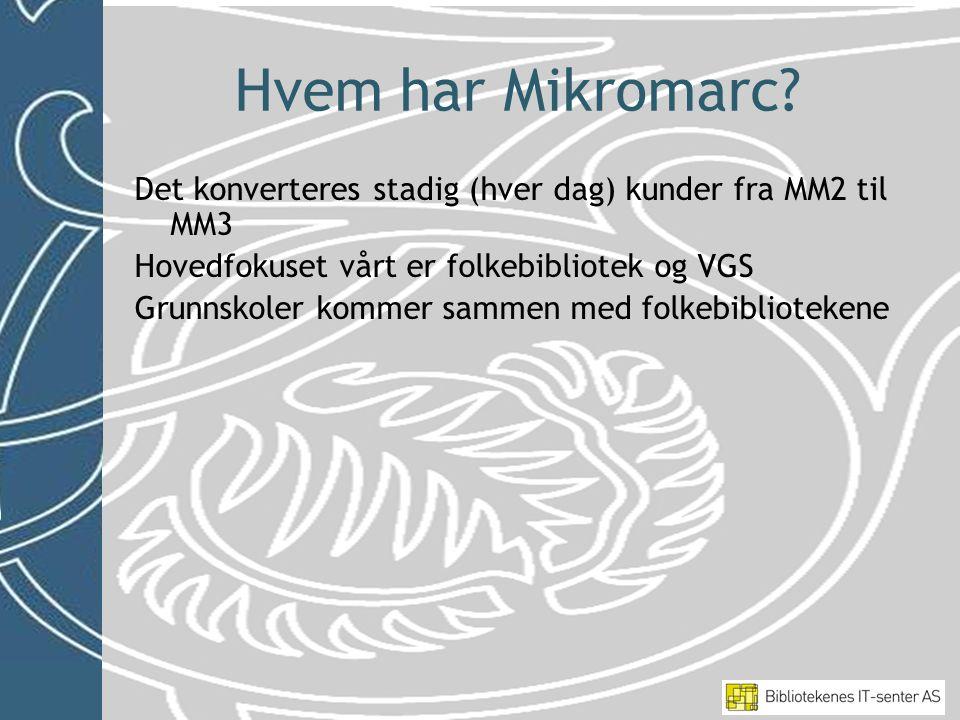 Hvem har Mikromarc? Det konverteres stadig (hver dag) kunder fra MM2 til MM3 Hovedfokuset vårt er folkebibliotek og VGS Grunnskoler kommer sammen med