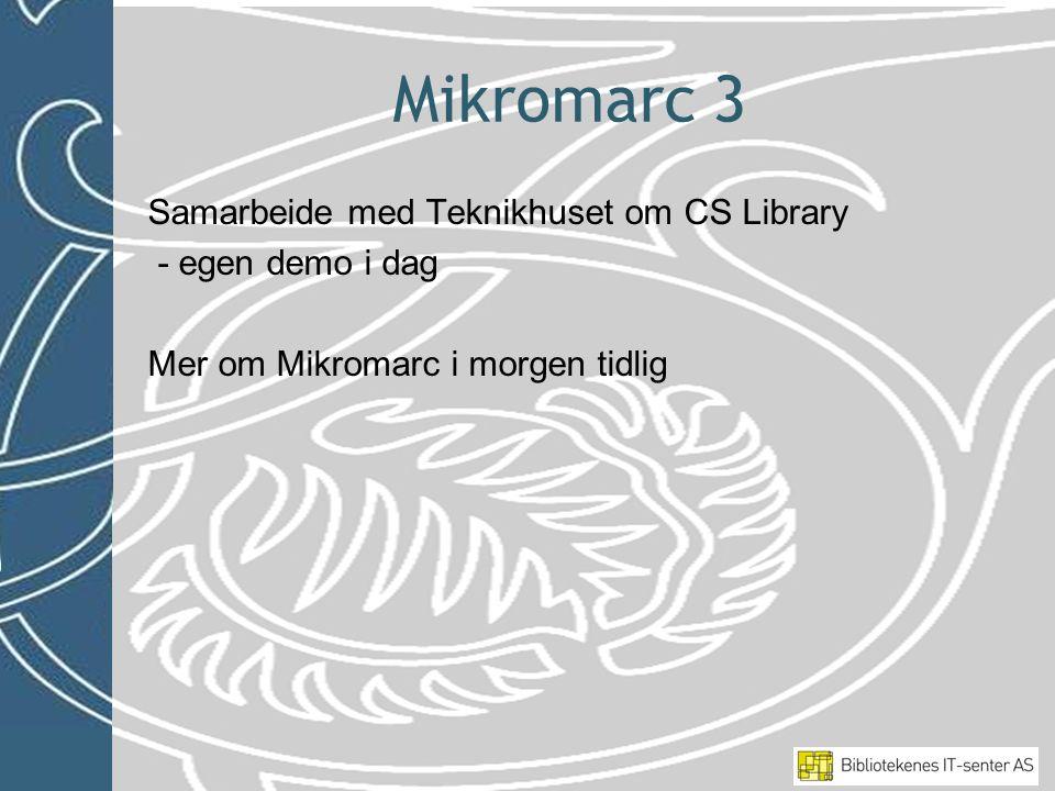 Mikromarc 3 Samarbeide med Teknikhuset om CS Library - egen demo i dag Mer om Mikromarc i morgen tidlig