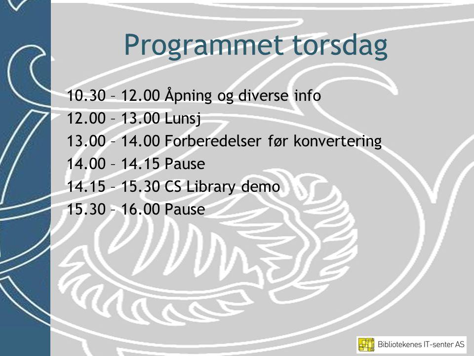 Programmet torsdag 10.30 – 12.00 Åpning og diverse info 12.00 – 13.00 Lunsj 13.00 – 14.00 Forberedelser før konvertering 14.00 – 14.15 Pause 14.15 – 15.30 CS Library demo 15.30 – 16.00 Pause