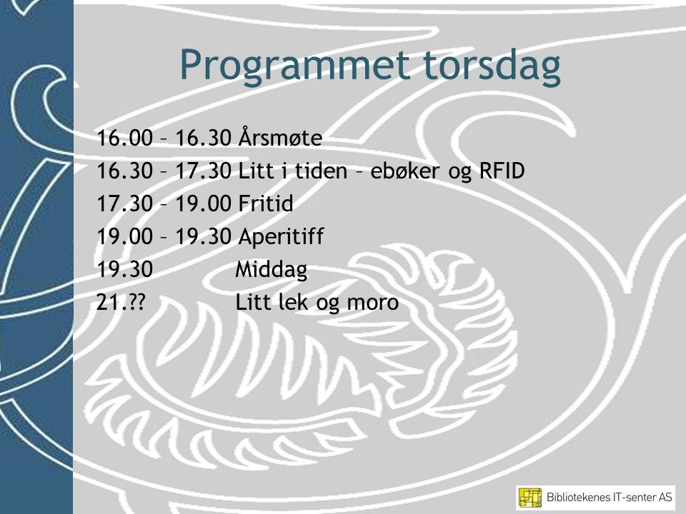 Programmet torsdag 16.00 – 16.30 Årsmøte 16.30 – 17.30 Litt i tiden – ebøker og RFID 17.30 – 19.00 Fritid 19.00 – 19.30 Aperitiff 19.30 Middag 21.?.