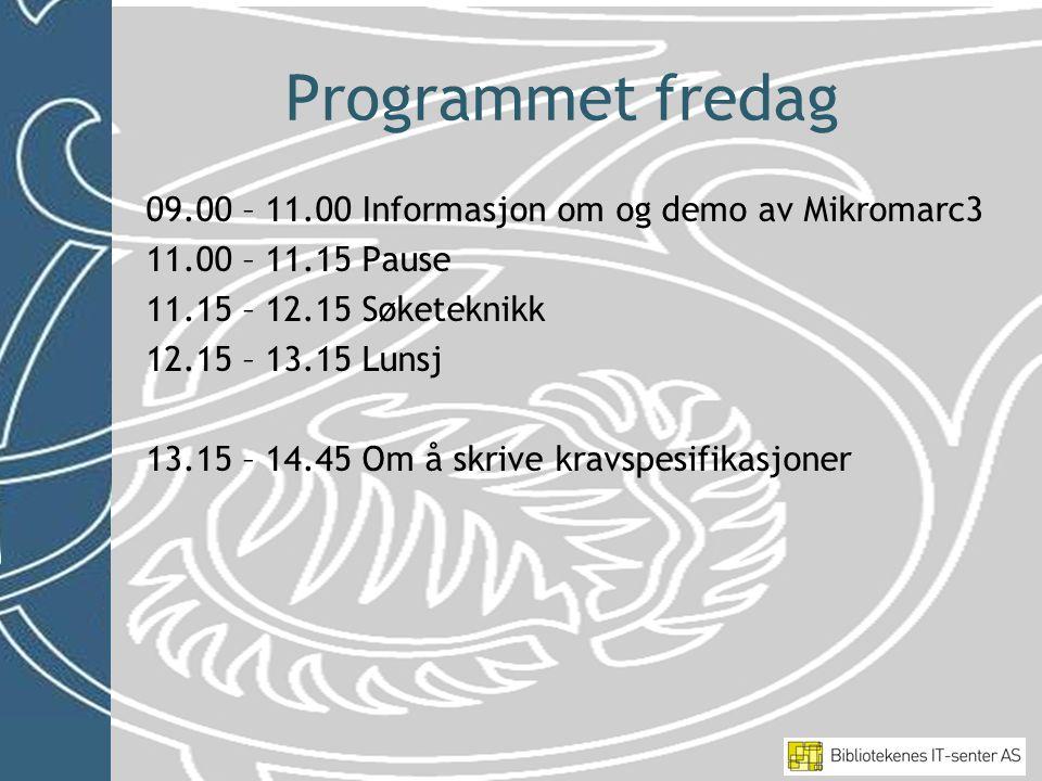 Programmet fredag 09.00 – 11.00 Informasjon om og demo av Mikromarc3 11.00 – 11.15 Pause 11.15 – 12.15 Søketeknikk 12.15 – 13.15 Lunsj 13.15 – 14.45 Om å skrive kravspesifikasjoner