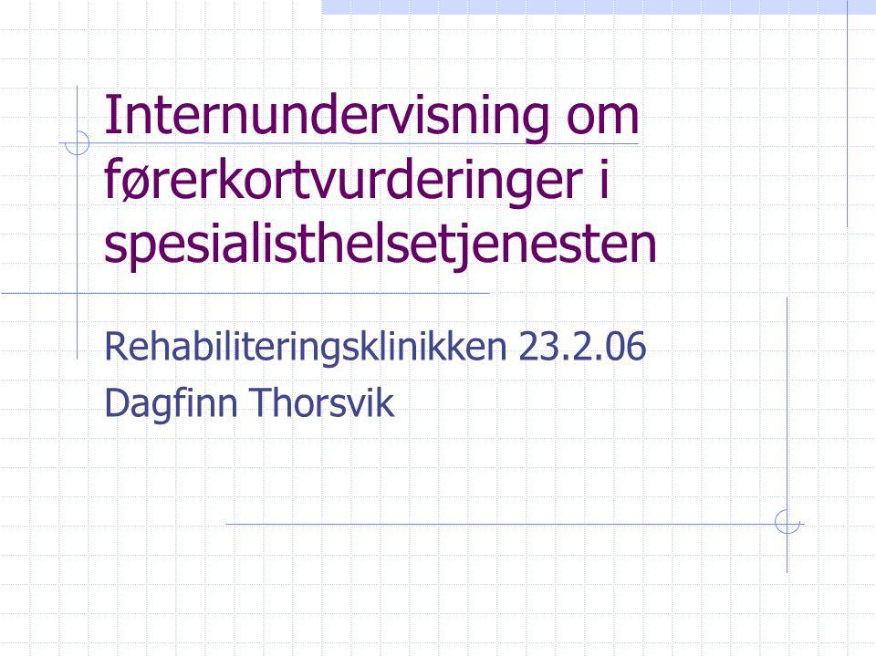 Internundervisning om førerkortvurderinger i spesialisthelsetjenesten Rehabiliteringsklinikken 23.2.06 Dagfinn Thorsvik