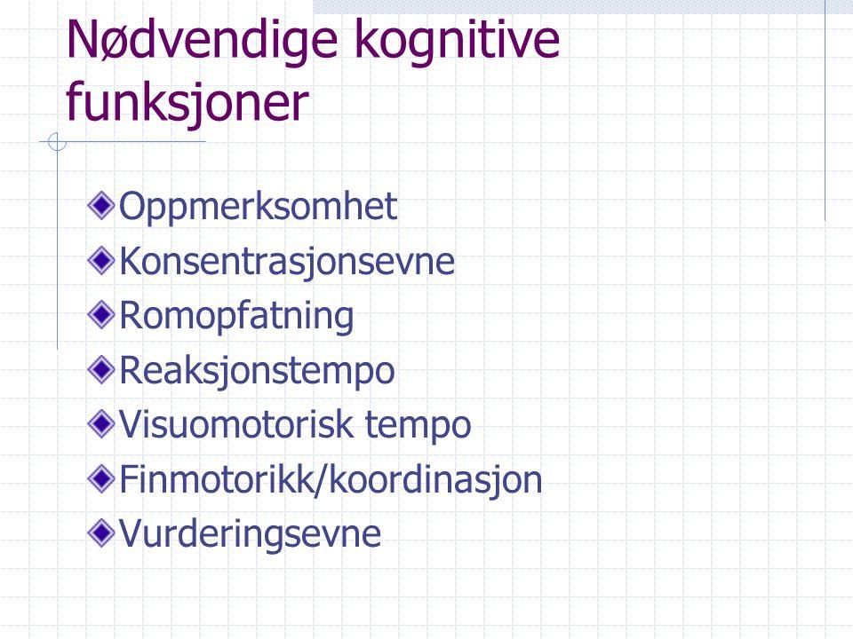 Nødvendige kognitive funksjoner Oppmerksomhet Konsentrasjonsevne Romopfatning Reaksjonstempo Visuomotorisk tempo Finmotorikk/koordinasjon Vurderingsevne