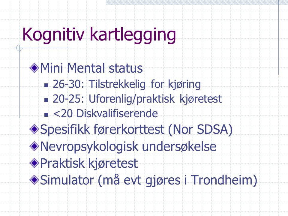 Kognitiv kartlegging Mini Mental status  26-30: Tilstrekkelig for kjøring  20-25: Uforenlig/praktisk kjøretest  <20 Diskvalifiserende Spesifikk førerkorttest (Nor SDSA) Nevropsykologisk undersøkelse Praktisk kjøretest Simulator (må evt gjøres i Trondheim)