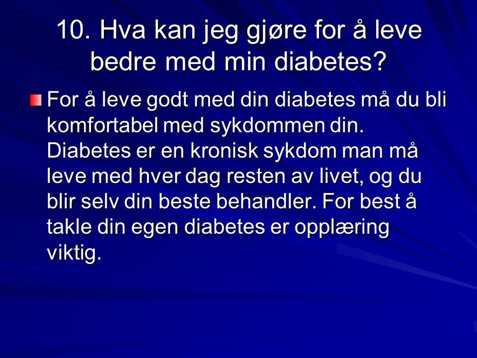 10. Hva kan jeg gjøre for å leve bedre med min diabetes? For å leve godt med din diabetes må du bli komfortabel med sykdommen din. Diabetes er en kron