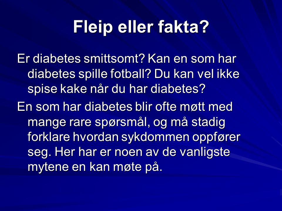 Fleip eller fakta? Er diabetes smittsomt? Kan en som har diabetes spille fotball? Du kan vel ikke spise kake når du har diabetes? En som har diabetes