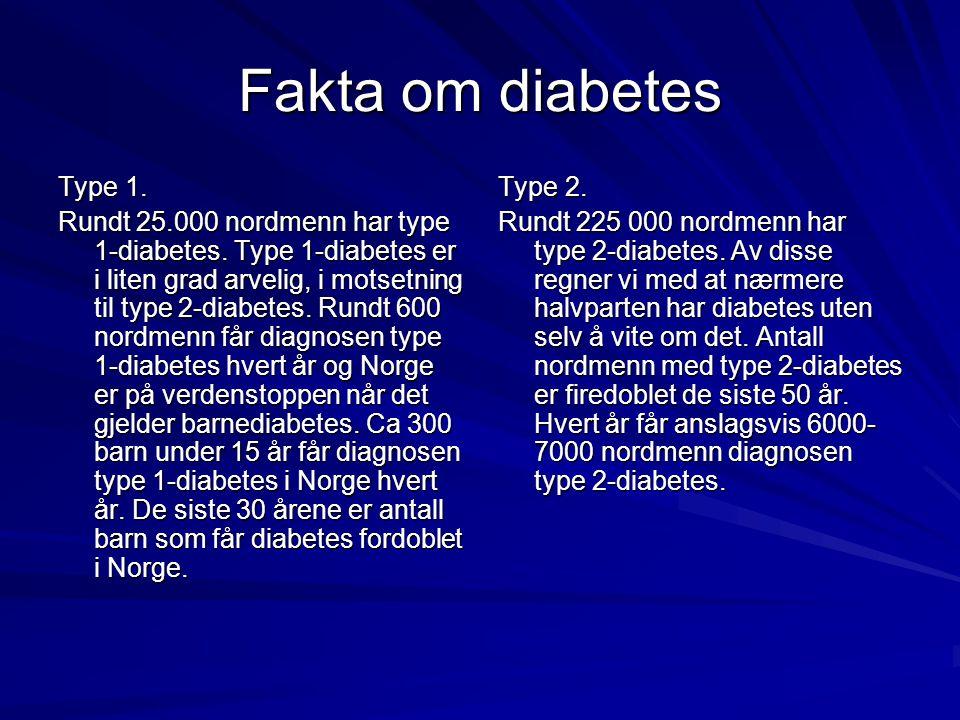Fakta om diabetes Type 1. Rundt 25.000 nordmenn har type 1-diabetes. Type 1-diabetes er i liten grad arvelig, i motsetning til type 2-diabetes. Rundt