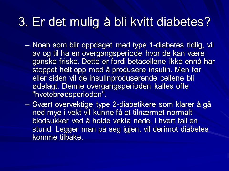 –Noen som blir oppdaget med type 1-diabetes tidlig, vil av og til ha en overgangsperiode hvor de kan være ganske friske. Dette er fordi betacellene ik