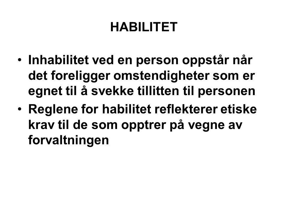 HABILITET •Inhabilitet ved en person oppstår når det foreligger omstendigheter som er egnet til å svekke tillitten til personen •Reglene for habilitet